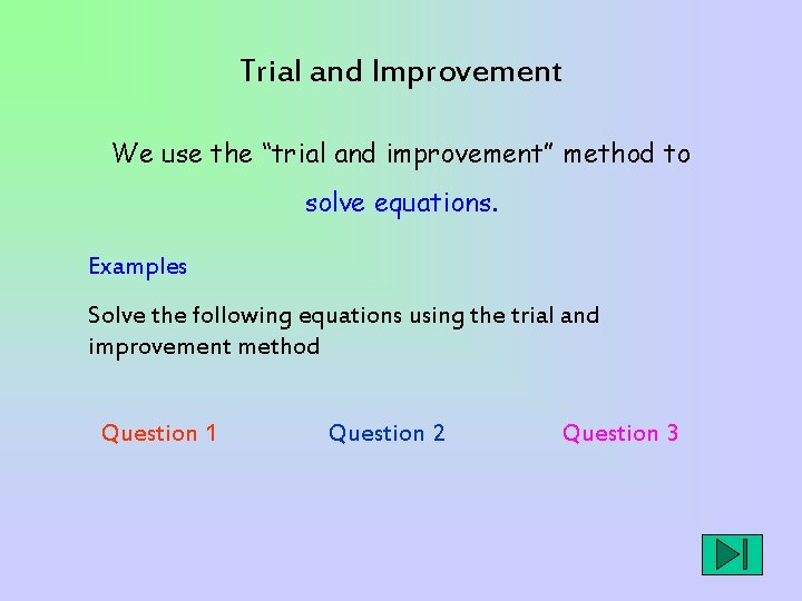 Trial and Improvement We use the trial and