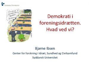 Demokrati i foreningsidrtten Hvad ved vi Bjarne Ibsen
