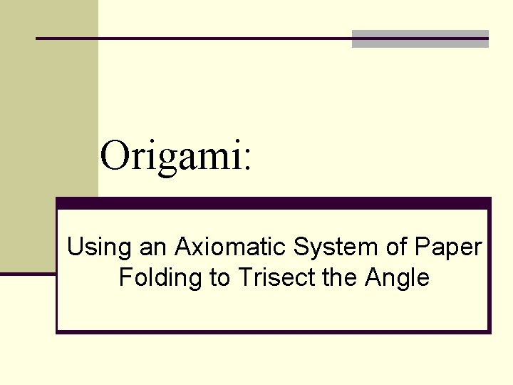 Origami Using an Axiomatic System of Paper Folding