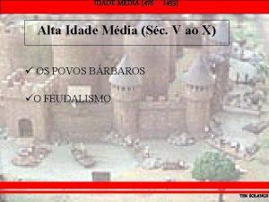 IDADE MDIA 476 1453 Alta Idade Mdia Sc