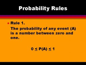 Probability Rules l Rule 1 The probability of