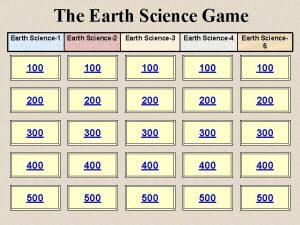 The Earth Science Game Earth Science1 Earth Science2