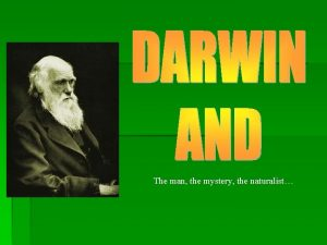 The man the mystery the naturalist Charles Darwin