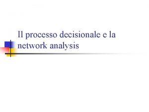 Il processo decisionale e la network analysis In