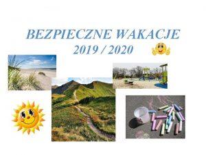 BEZPIECZNE WAKACJE 2019 2020 Okres wakacyjny to szczeglny