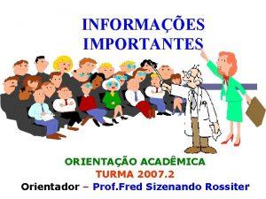 INFORMAES IMPORTANTES ORIENTAO ACADMICA TURMA 2007 2 Orientador