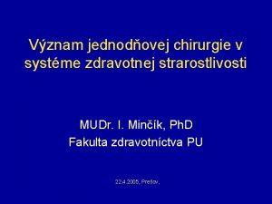 Vznam jednodovej chirurgie v systme zdravotnej strarostlivosti MUDr