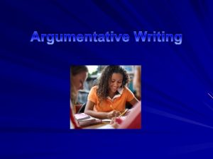 Argumentative Writing What is argumentative Writing Argumentative writing