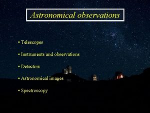 Astronomical observations Telescopes Instruments and observations Detectors Astronomical