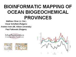 BIOINFORMATIC MAPPING OF OCEAN BIOGEOCHEMICAL PROVINCES Matthew Oliver