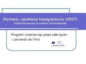 Wymiany i spotkania transgraniczne WIST Projekt finansowany ze