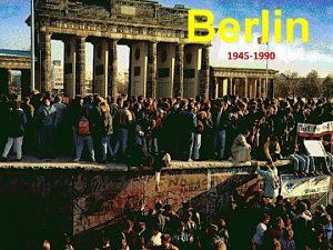 Berlin 1945 1990 The History of Berlin 1945