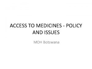 ACCESS TO MEDICINES POLICY AND ISSUES MOH Botswana