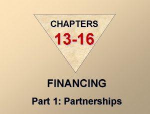 CHAPTERS 13 16 FINANCING Part 1 Partnerships PARTNERSHIPS