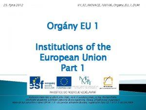 25 jna 2012 VY32INOVACE100106OrganyEU1DUM Orgny EU 1 Institutions