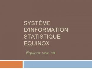 SYSTME DINFORMATION STATISTIQUE EQUINOX Equinox uwo ca Systme