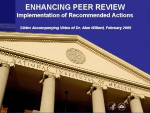ENHANCING PEER REVIEW Implementation of Recommended Actions Slides
