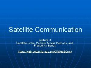 Satellite Communication Lecture 3 Satellite Links Multiple Access