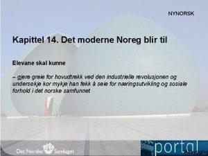NYNORSK Kapittel 14 Det moderne Noreg blir til