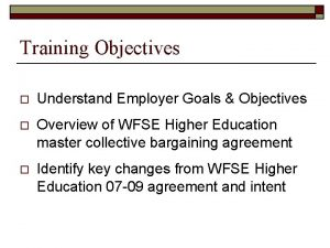 Training Objectives o Understand Employer Goals Objectives o