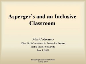 Aspergers and an Inclusive Classroom Mia Cotroneo 2008