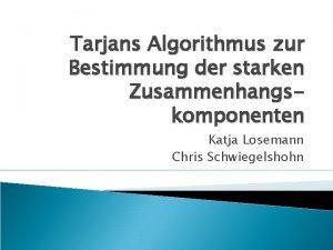 Tarjans Algorithmus zur Bestimmung der starken Zusammenhangskomponenten Katja