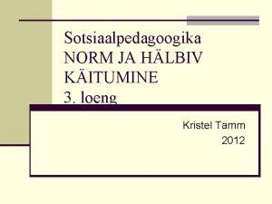 Sotsiaalpedagoogika NORM JA HLBIV KITUMINE 3 loeng Kristel