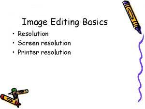Image Editing Basics Resolution Screen resolution Printer resolution
