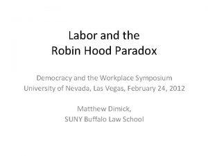 Labor and the Robin Hood Paradox Democracy and