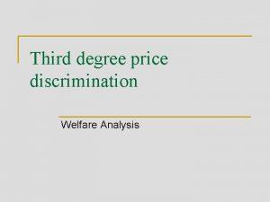 Third degree price discrimination Welfare Analysis Thirddegree price