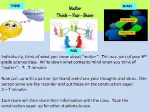 THINK What is matter Matter Think Pair Share