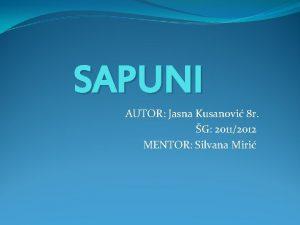 SAPUNI AUTOR Jasna Kusanovi 8 r G 20112012