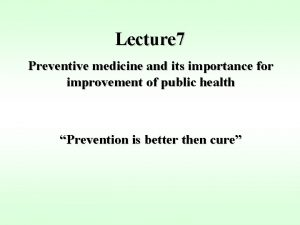 Lecture 7 Preventive medicine and its importance for