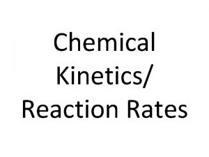 Chemical Kinetics Reaction Rates Reaction Rate How fast