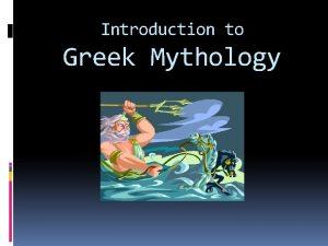 Introduction to Greek Mythology Mythology The study of
