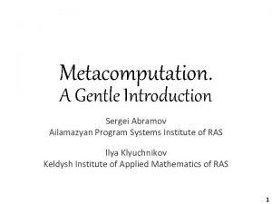 Metacomputation A Gentle Introduction Sergei Abramov Ailamazyan Program