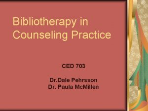 Bibliotherapy in Counseling Practice CED 703 Dr Dale