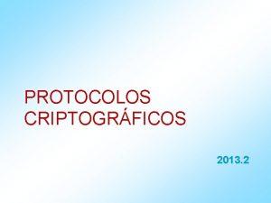 PROTOCOLOS CRIPTOGRFICOS 2013 2 Introduo aos Protocolos de