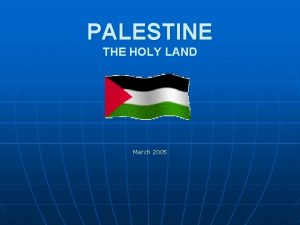 PALESTINE THE HOLY LAND March 2005 Brief Historical
