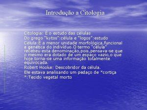 Introduo a Citologia o estudo das clulas Do