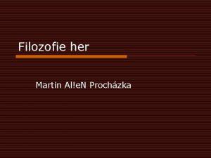 Filozofie her Martin Ale N Prochzka Co je