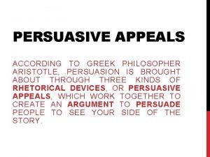 PERSUASIVE APPEALS ACCORDING TO GREEK PHILOSOPHER ARISTOTLE PERSUASION