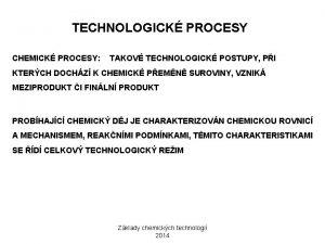 TECHNOLOGICK PROCESY CHEMICK PROCESY TAKOV TECHNOLOGICK POSTUPY PI
