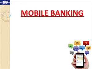 MOBILE BANKING Mobile Banking Financial Since 1925 Financial