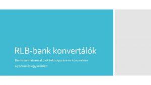 RLBbank konvertlk Bankszmlatranzakcik feldolgozsa s knyvelse Gyorsan s