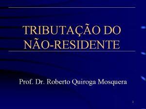 TRIBUTAO DO NORESIDENTE Prof Dr Roberto Quiroga Mosquera
