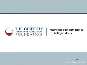 Insurance Fundamentals for Policymakers Insurance Fundamentals for Policymakers