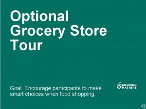Optional Grocery Store Tour Goal Encourage participants to