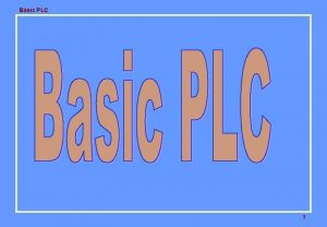 Basic PLC 1 Basic PLC Description This training