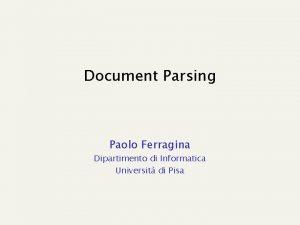 Document Parsing Paolo Ferragina Dipartimento di Informatica Universit